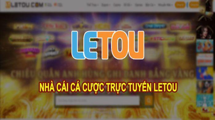 Letou – Nhà cái cá cược online uy tín đến từ nước Anh